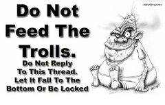 Do Not Feed The Trolls. Do Not Reply To This Thread. Let It Fall To The Bottom Or Be Locked